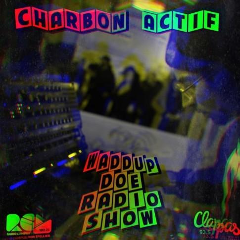 Waddup Doe Radio Show Charbon Actif